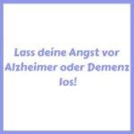 Angst vor Alzheimer und Demenz loslassen