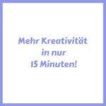 mehr Kreativität in 15 Minuten