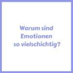 Warum sind Emotionen vielschichtig